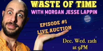 WASTE OF TIME - With Morgan Jesse Lappin - Episode #1 (Live Auction on IG/FB)