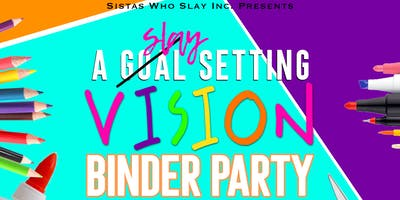 Vision Binder Party - Hosted By Sistas Who Slay, Inc.