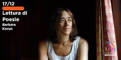 Lettura di Poesie w\Barbara Korun - 17.12 - Palazzo Innovazione