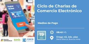 Ciclo de Charlas de Comercio Electrónico: Medios de...
