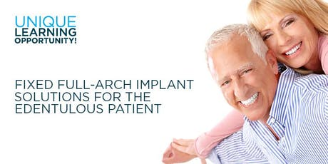 Fixed Full Arch Implant Solutions for the Edentulous Patient - Nov. 22, 2019 tickets