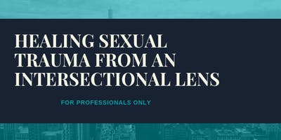 For Professionals: Healing Sexual Trauma From An Intersectional Lens