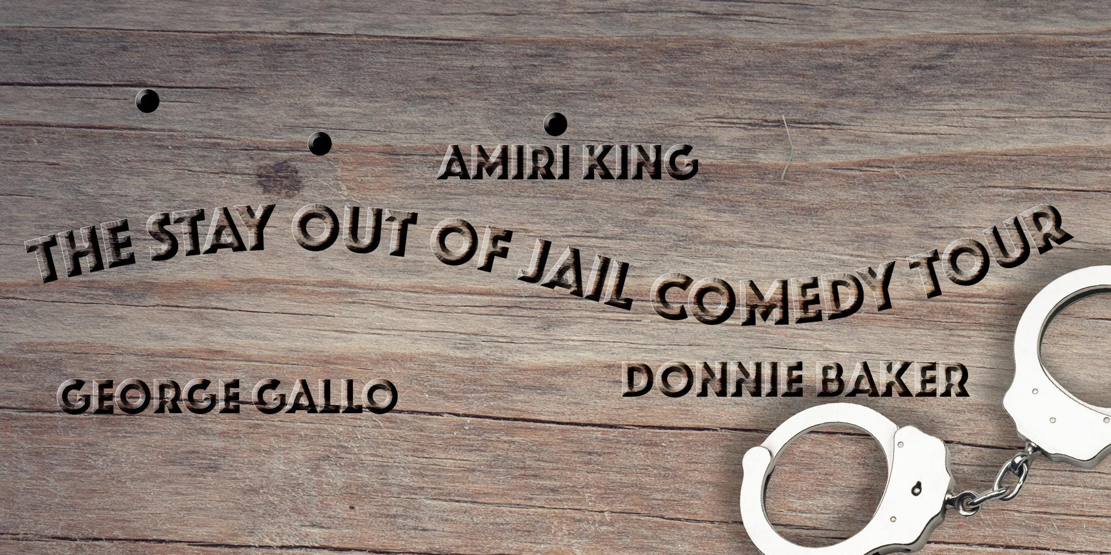 The Stay Out Of Jail Comedy Tour W Donnie Baker Amiri King
