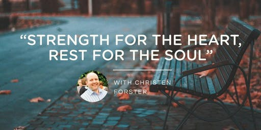 Strength for the Heart, Rest for the Soul - with Christen Forster
