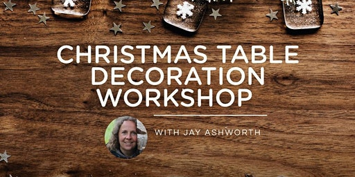 Christmas Table Decoration Workshop 2019 with Jay Ashworth