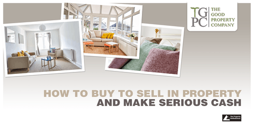 How to Successfully Buy and Sell in Property and Make Serious Cash: Masterclass