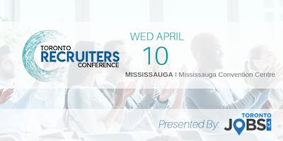 The Toronto Recruiters Conference & Tradeshow - April 10th, 2019