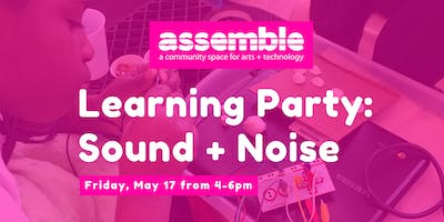 Learning Party: Sound + Noise