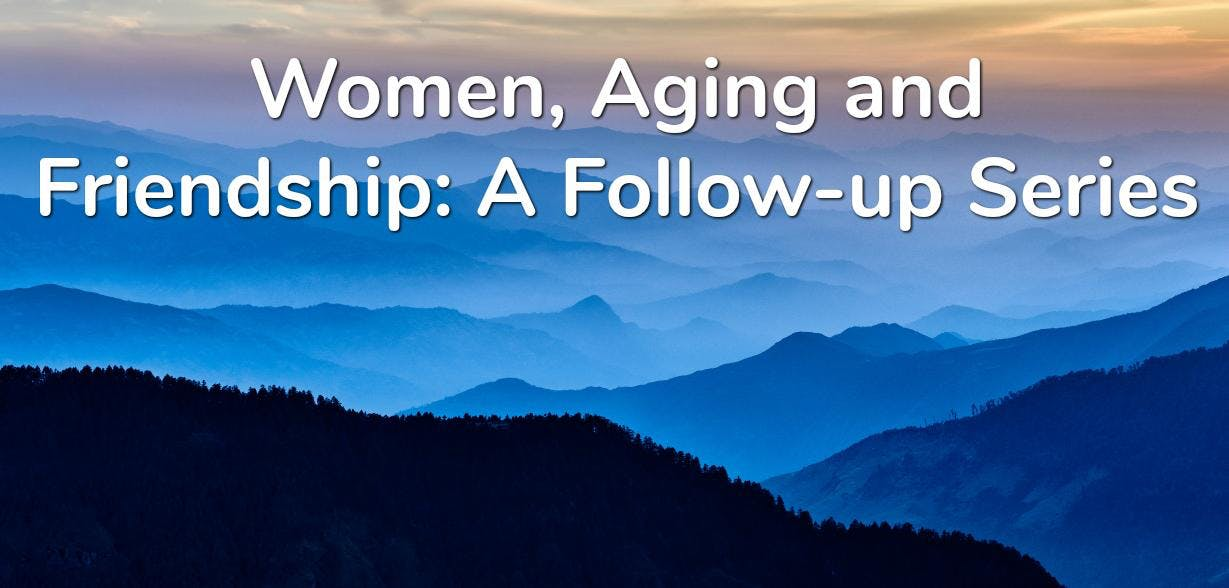 Women, Aging and Friendship: A Follow-up Series (Online Payment)