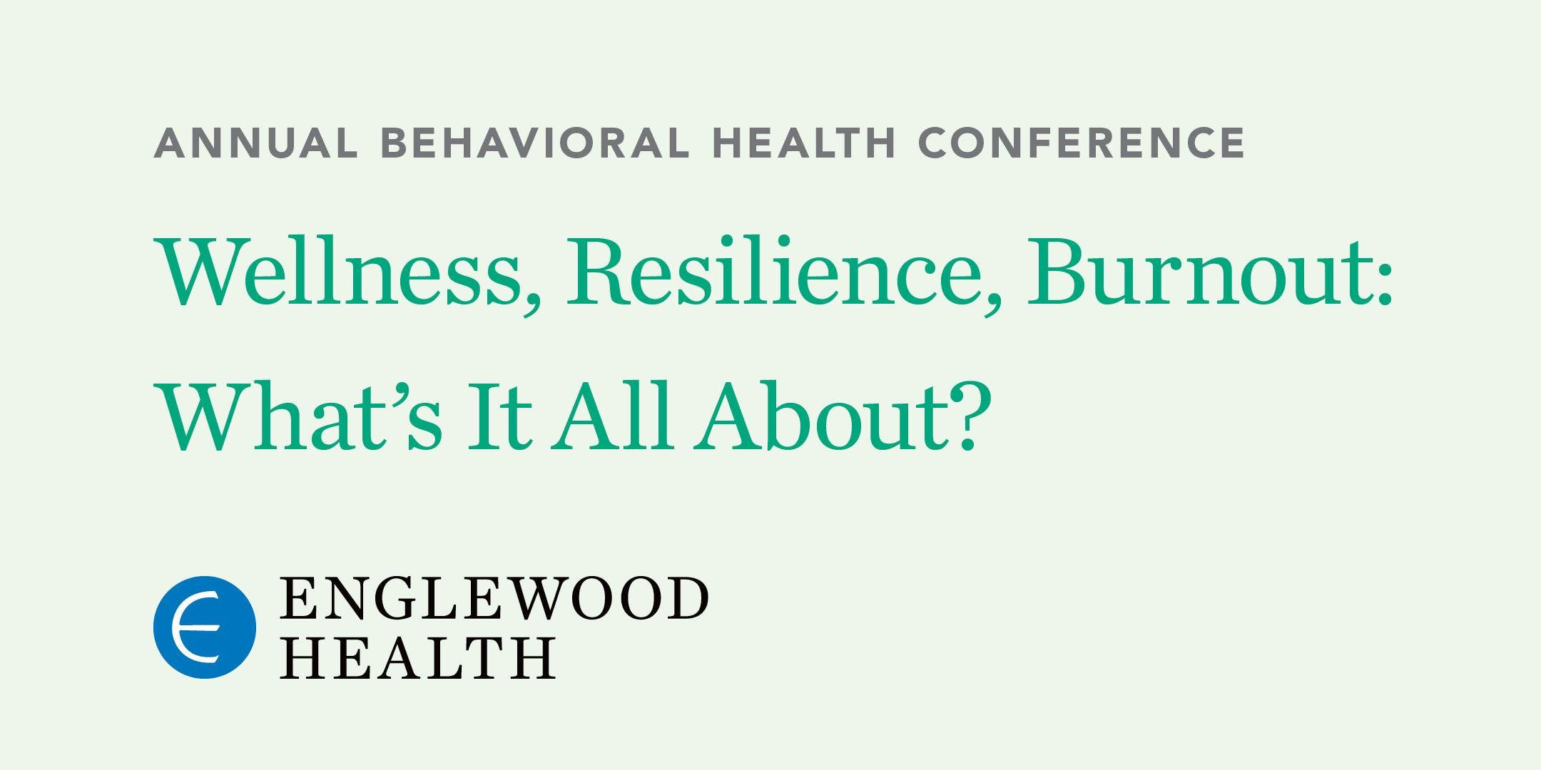 More info: Annual Behavioral Health Conference 2019: Wellness, Resilience, Burnout: What's It All About?