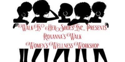 "W.I.H.S Inc., Presents ""Roxanna's Walk Women's Wellness Workshop"""