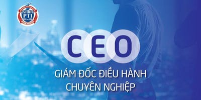 Khai giảng khoá CEO - Gíam đốc điều hành CN ( hỗ trợ học thử)