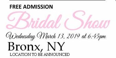 March 13th FREE Bridal Show in Bronx, NY Location to be announced