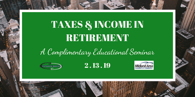 Taxes & Income in Retirement- A Complimentary Educational Seminar