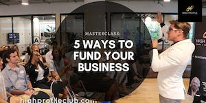 Masterclass: 5 Ways to Fund your Business