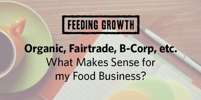Organic, Fairtrade, B-Corp: What Makes Sense for my Food Business?
