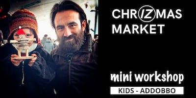 ChrIZmas Market - MiniWorkshop - Kids Addobbo