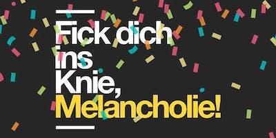 FICK DICH INS KNIE, MELANCHOLIE