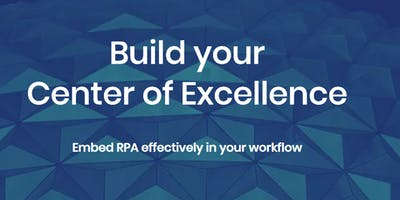How to Build and Run a Robotic Process Automation (RPA) Centre of Excellence