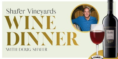 Shafer Vineyards WINE DINNER with Doug Schafer