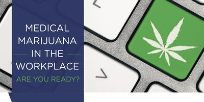 Medical Marijuana in the Workplace - Are You Ready?