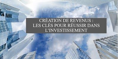 (1ère partie) Création de revenus : les clés pour réussir vos investissements !