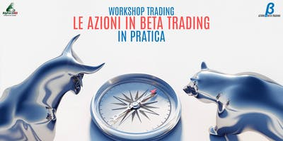 WORKSHOP TRADING | LE AZIONI BETA IN PRATICA