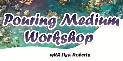 Pouring Medium Workshop with Lisa Roberts