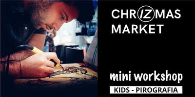 ChrIZmas Market - MiniWorkshop - Kids Pirografia
