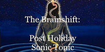 The Brainshift ONLINE EVENTS: Post Holiday Sonic Tonic