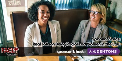 FACL Speaker Series - Real Talk on Being Racialized Women in the Law - Sponsored by Dentons