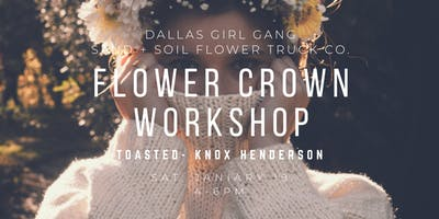 Dallas Girl Gang x Sand + Soil Flower Truck Co. - Flower Crown Workshop!