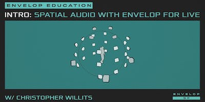 Intro to Spatial Audio Workshop with Envelop For Live