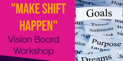 """Make Shift Happen"" Vision Board Workshop"