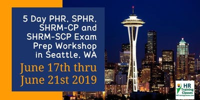 5 Day PHR, SPHR, SHRM-CP and SHRM-SCP Exam Prep Training Course in Seattle