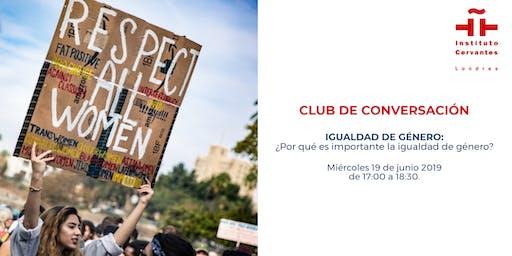CLUB DE CONVERSACIÓN - Sesión 10. Igualdad de género: ¿Por qué es importante la igualdad de géneros?