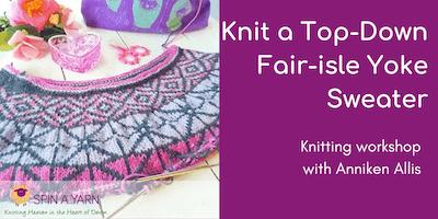 Knit a Top-Down Fair-isle Yoke Sweater with Anniken Allis - June date