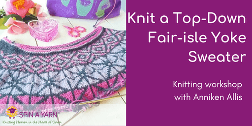 Knit a Top-Down Fair-isle Yoke Sweater with Anniken Allis - June date