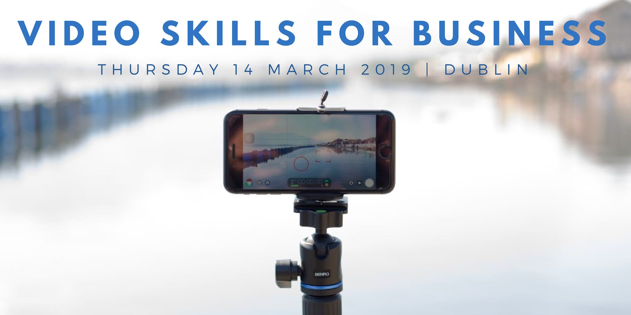 VIDEO SKILLS FOR BUSINESS | VIDEO TRAINING DUBLIN Thursday 14th March 2019