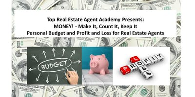 Top Real Estate Agent Academy Presents: MONEY - Make It, Count It, Keep It ~ Personal Budget and Profit and Loss