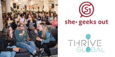 She+ Geeks Out in San Francisco Networking Event sponsored by Thrive Global