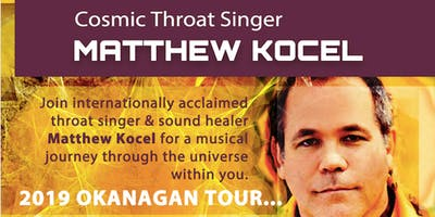 Cosmic Throat Singer Matthew Kocel - HEAL & IMMERSE OKANAGAN 2019 - Penticton