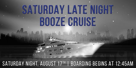 Saturday Late Night Booze Cruise on August 17th aboard Odyssey tickets