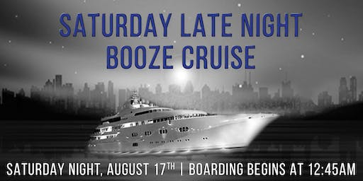 Saturday Late Night Booze Cruise on August 17th aboard Odyssey