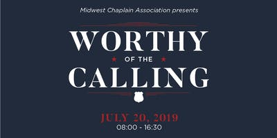 Worthy of the Calling (Midwest Chaplain Association Presents 5th Annual Law Enforcement Conference)