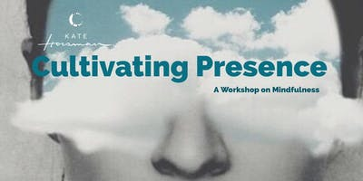Cultivating Presence - a workshop on the magic of Mindfulness