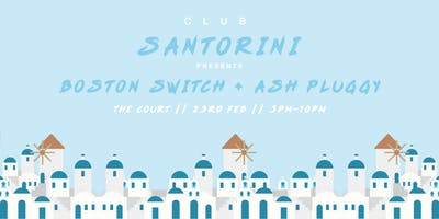 Club Santorini Presents. Boston Switch & Ash Pluggy