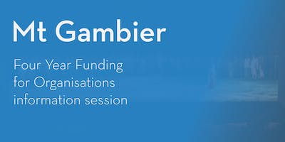 Four Year Funding Program – Information Session - Mount Gambier