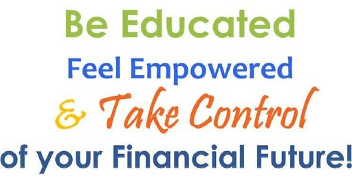 Be Educated, Feel Empowered & Take Control of Your Financial Future!