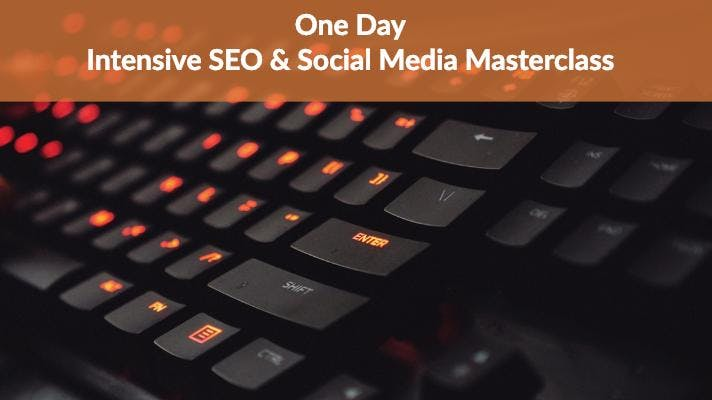 ONE DAY INTENSIVE SEO & SOCIAL MEDIA MASTERCLASS